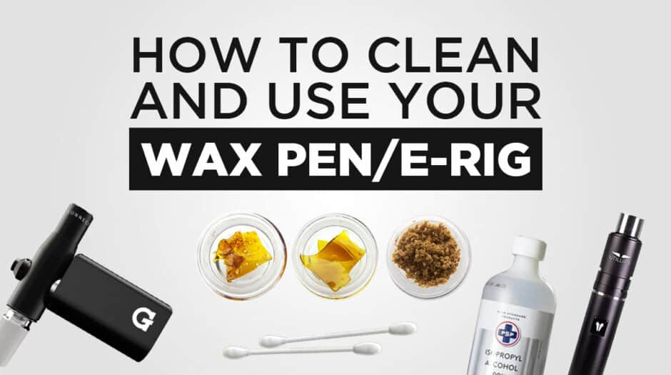 How to clean and use your wax pen and e-rig