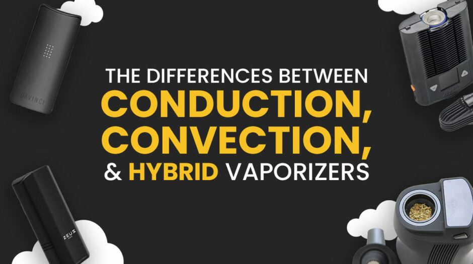 The differences between conduction, convection, and hybrid vaporizers explained